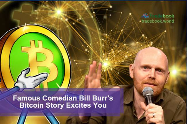 Famous Comedian Bill Burr's Bitcoin Story Excites You