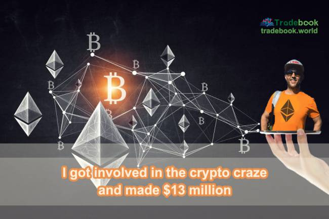 I got involved in the crypto craze and made $13 million