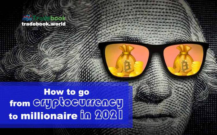 How to go from cryptocurrency to millionaire in 2021